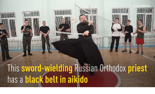 Sword: This sword-wielding Russian Ofthodox priest  has a black belt in aikido