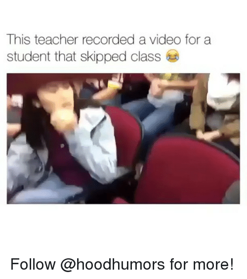 skipping class: This teacher recorded a video for a  student that skipped class Follow @hoodhumors for more!