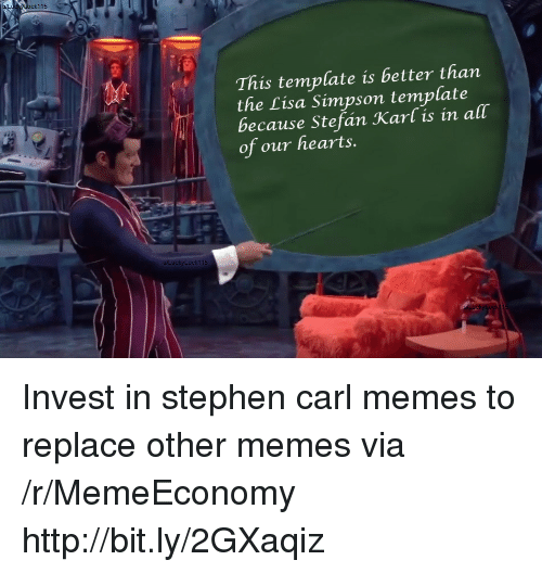 Lisa Simpson, Memes, and Stephen: This template is better than  the Lisa Simpson template  because Stefán Karl is in all  of our hearts.  u/LuckyLock115 Invest in stephen carl memes to replace other memes via /r/MemeEconomy http://bit.ly/2GXaqiz