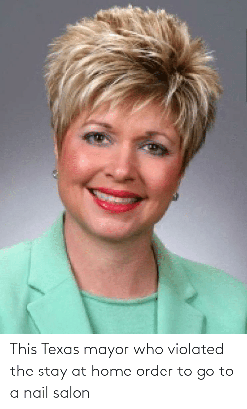 Texas: This Texas mayor who violated the stay at home order to go to a nail salon