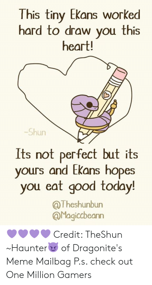 Dank, Meme, and Good: This tiny Ekans worked  hard to draw you this  heart!  -Shun  Its not perfect but its  yours and Ekans hopes  you eat good today!  @Theshunbun  @Magiccbeann 💜💜💜💜  Credit: TheShun  ~Haunter😈 of Dragonite's Meme Mailbag  P.s. check out One Million Gamers