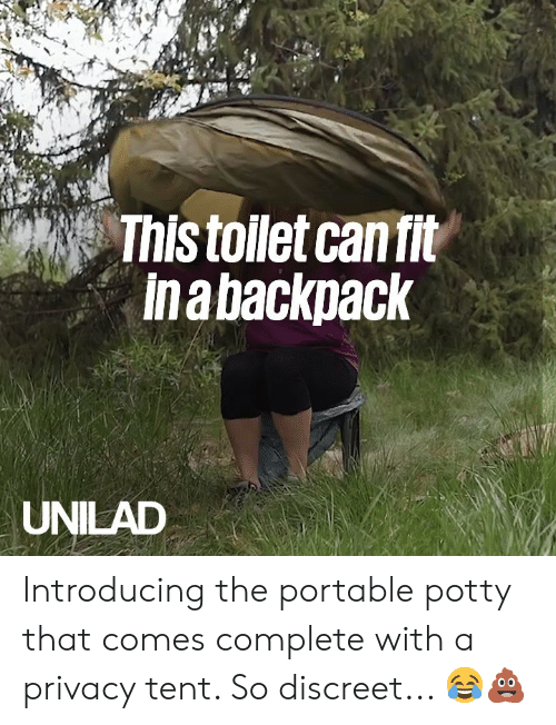 Can Fit: This toilet can fit  Ina backpack  UNILAD Introducing the portable potty that comes complete with a privacy tent. So discreet... 😂💩