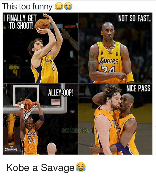 Oopes: This too funny  NOT SO FAST.  FINALLY GET  TO SHOOT  LAKERS  NICE PASS  ALLEY OOP!  acoACHBOOSHAY  SPAIDING Kobe a Savage😂