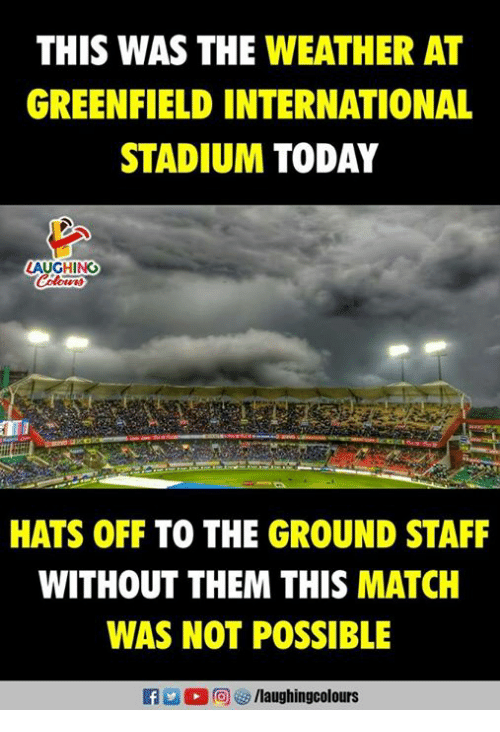 Match, The Weather, and Today: THIS WAS THE WEATHER AT  GREENFIELD INTERNATIONAL  STADIUM TODAY  AUGHING  HATS OFF TO THE GROUND STAFF  WITHOUT THEM THIS MATCH  WAS NOT POSSIBLE