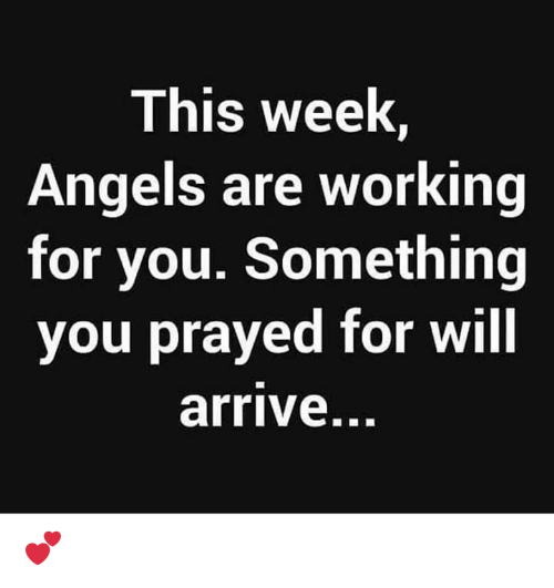 Memes, Angels, and 🤖: This week,  Angels are working  for you. Something  you prayed for will  arrive... 💕