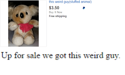 stuffed animal: this weird guy(stuffed animal)  $3.50  Buy It Now   Up for sale we got this weird guy