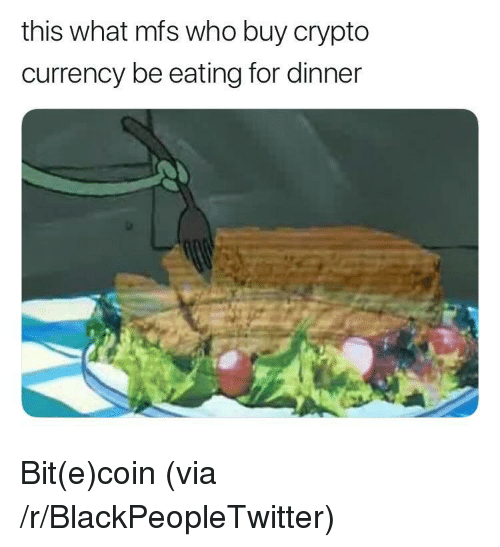 Crypto: this what mfs who buy crypto  currency be eating for dinner <p>Bit(e)coin (via /r/BlackPeopleTwitter)</p>