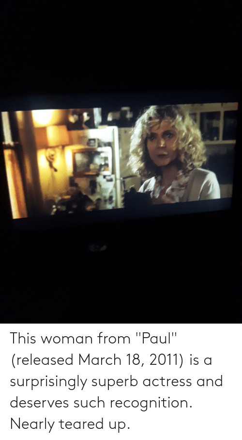 """Teared Up: This woman from """"Paul"""" (released March 18, 2011) is a surprisingly superb actress and deserves such recognition. Nearly teared up."""