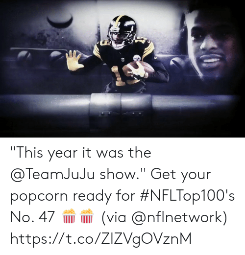 "Popcorn: ""This year it was the @TeamJuJu show.""  Get your popcorn ready for #NFLTop100's No. 47 🍿🍿  (via @nflnetwork) https://t.co/ZlZVgOVznM"