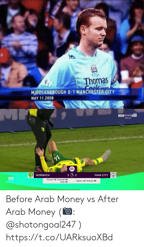 Manchester: Thomas  COk  MIDDLESBROUGH 8-1 MANCHESTER CITY  MAY 11 2008  (4)   LIVE  beiN SPORTS HD1  ENGLISH  $78  EA  SPORTS  NORWICH  3  2  MAN CITY  beiv  McLean 18' Cantwell 28  Pukki 50  Agüero 45' Rodrigo 88 Before Arab Money vs After Arab Money (📷: @shotongoal247 ) https://t.co/UARksuoXBd