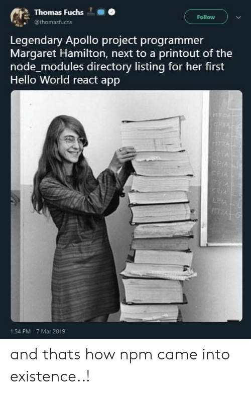 Apollo: Thomas Fuchs  @thomasfuchs  Follow  Legendary Apollo project programmer  Margaret Hamilton, next to a printout of the  node modules directory listing for her first  Hello World react app  1:54 PM- 7 Mar 2019 and thats how npm came into existence..!