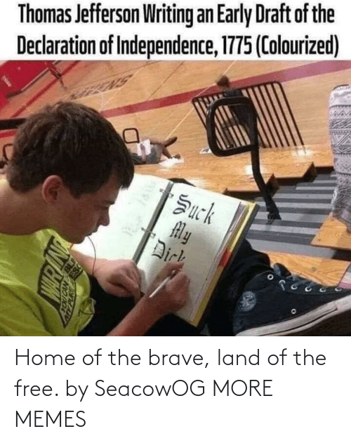 Brave: Thomas Jefferson Writing an Early Draft of the  Declaration of Independence, 1775 (Colourized)  Žuck  My  Dirk Home of the brave, land of the free. by SeacowOG MORE MEMES
