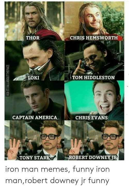 America, Chris Evans, and Chris Hemsworth: THOR  CHRIS HEMSWORTH  LOKI  TOM HIDDLESTON  CAPTAIN AMERICA  CHRIS EVANS  TONY STARK  ROBERT DOWNEYJ iron man memes, funny iron man,robert downey jr funny