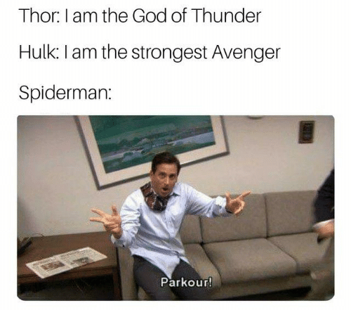 Dank, God, and Hulk: Thor: I am the God of Thunder  Hulk: I am the strongest Avenger  Spiderman:  Parkour