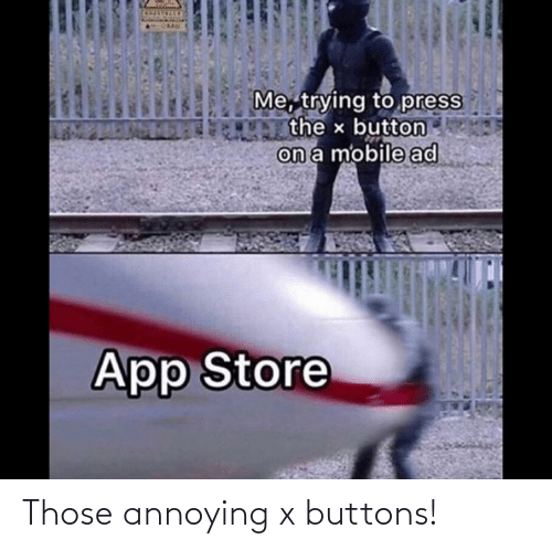 Annoying: Those annoying x buttons!