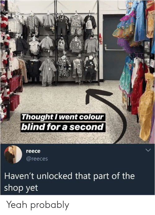 Colour: Thought I went colour  blind for a second  reece  @reeces  Haven't unlocked that part of the  shop yet Yeah probably