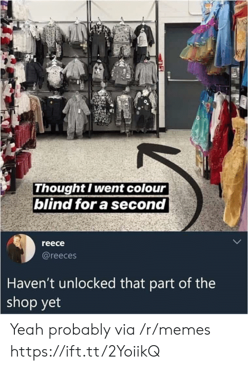 Colour: Thought I went colour  blind for a second  reece  @reeces  Haven't unlocked that part of the  shop yet Yeah probably via /r/memes https://ift.tt/2YoiikQ