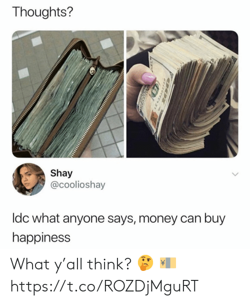 shay: Thoughts?  Shay  @coolioshay  Idc what anyone says, money can buy  happiness  LE4333931s What y'all think? 🤔 💴 https://t.co/ROZDjMguRT
