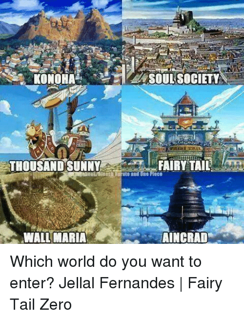 Memes, Zero, and World: THOUSAND SUNNYFAIRY TAI  WALL MARIAAINCRAD Which world do you want to enter?  Jellal Fernandes | Fairy Tail Zero