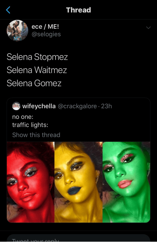 Selena Gomez: Thread  ece ME!  @selogies  Selena Stopmez  Selena Waitmez  Selena Gomez  wifeychella @crackgalore 23h  no one:  traffic lights:  Show this thread