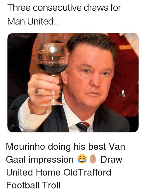 Football, Memes, and Troll: Three consecutive draws for  Man United. Mourinho doing his best Van Gaal impression 😂✋🏽 Draw United Home OldTrafford Football Troll