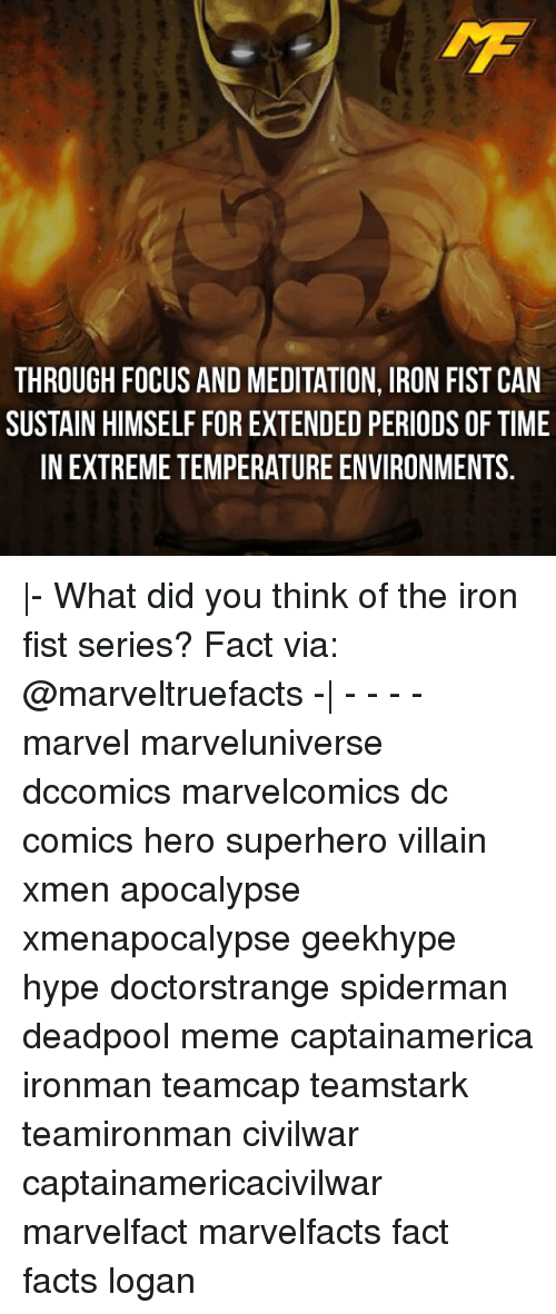 sustainability: THROUGH FOCUS AND MEDITATION, IRON FIST CAN  SUSTAIN HIMSELF FOR EXTENDED PERIODS OFTIME  INEXTREMETEMPERATURE ENVIRONMENTS |- What did you think of the iron fist series? Fact via: @marveltruefacts -| - - - - marvel marveluniverse dccomics marvelcomics dc comics hero superhero villain xmen apocalypse xmenapocalypse geekhype hype doctorstrange spiderman deadpool meme captainamerica ironman teamcap teamstark teamironman civilwar captainamericacivilwar marvelfact marvelfacts fact facts logan