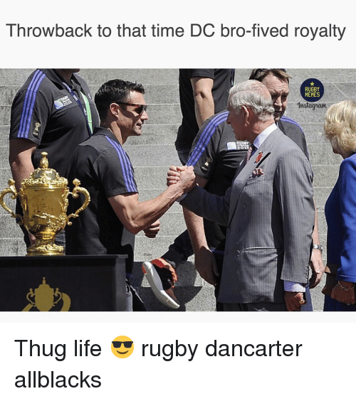Life, Memes, and Thug: Throwback to that time DC bro-fived royalty  RUGBY  MEMES Thug life 😎 rugby dancarter allblacks