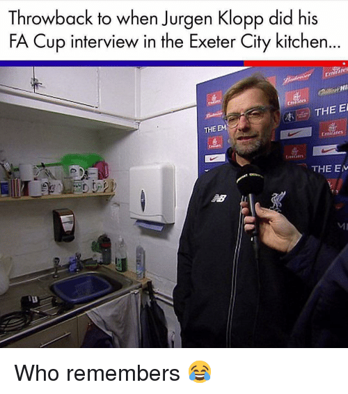 Memes, Emirates, and 🤖: Throwback to when Jurgen Klopp did his  FA Cup interview in the Exeter City kitchen...  PHI  ales  THE EM  Emirates  THE E  MI Who remembers 😂