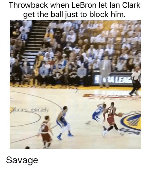 Insta Comedy: Throwback when LeBron let lan Clark  get the ball just to block him  insta  comedy Savage