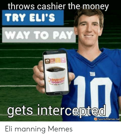 Eli Manning Memes: throws cashier the money  TRY ELI'S  WAY TO PAY  BONU  nal  gets intercepted  SportsMemes.net Eli manning Memes