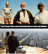 a more wretched hive of scum and villainy