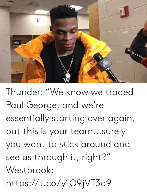 """westbrook: Thunder: """"We know we traded Paul George, and we're essentially starting over again, but this is your team...surely you want to stick around and see us through it, right?""""  Westbrook: https://t.co/y1O9jVT3d9"""