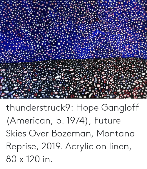 Acrylic: thunderstruck9:  Hope Gangloff (American, b. 1974), Future Skies Over Bozeman, Montana Reprise, 2019. Acrylic on linen, 80 x 120 in.