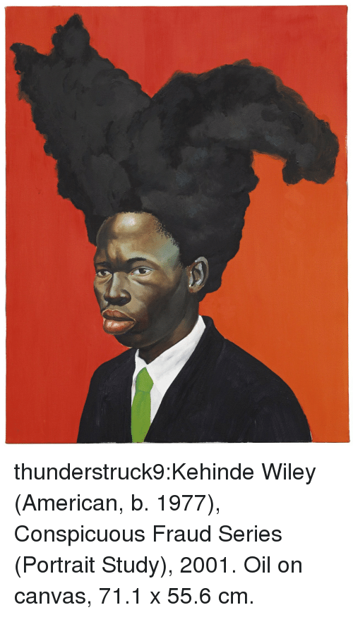wiley: thunderstruck9:Kehinde Wiley (American, b. 1977), Conspicuous Fraud Series (Portrait Study), 2001. Oil on canvas, 71.1 x 55.6 cm.