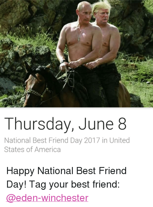 """America, Best Friend, and Best: Thursday, June 8  National Best Friend Day 2017 in United  States of America <p>Happy National Best Friend Day! Tag your best friend: <a class=""""tumblelog"""" href=""""https://tmblr.co/m9fGbRdm8GWv1M31CKYZOzQ"""">@eden-winchester</a></p>"""