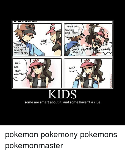 Bounc: Thyre so  bounc y  and  There'  omething  wan to ask  Can savet  them  well  one  touch  wait  Wht  So..  KIDS  some are smart about it, and some haven't a clue pokemon pokemony pokemons pokemonmaster