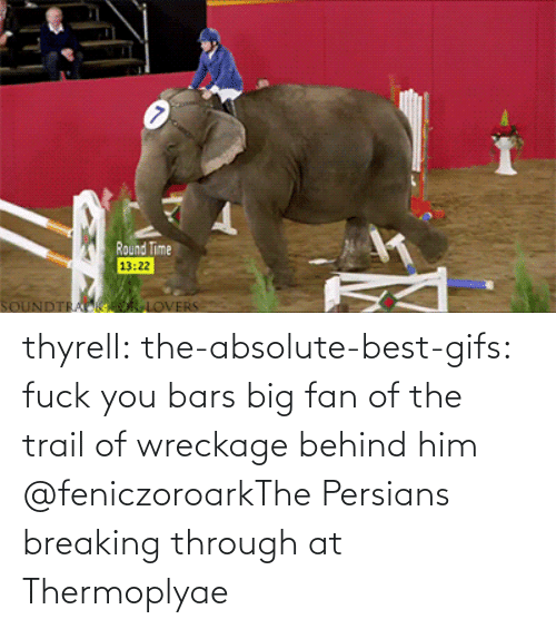 breaking: thyrell: the-absolute-best-gifs: fuck you bars   big fan of the trail of wreckage behind him    @feniczoroarkThe Persians breaking through at Thermoplyae