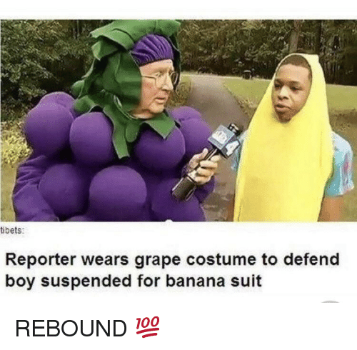 rebound: tibets:  Reporter wears grape costume to defend  boy suspended for banana suit REBOUND 💯