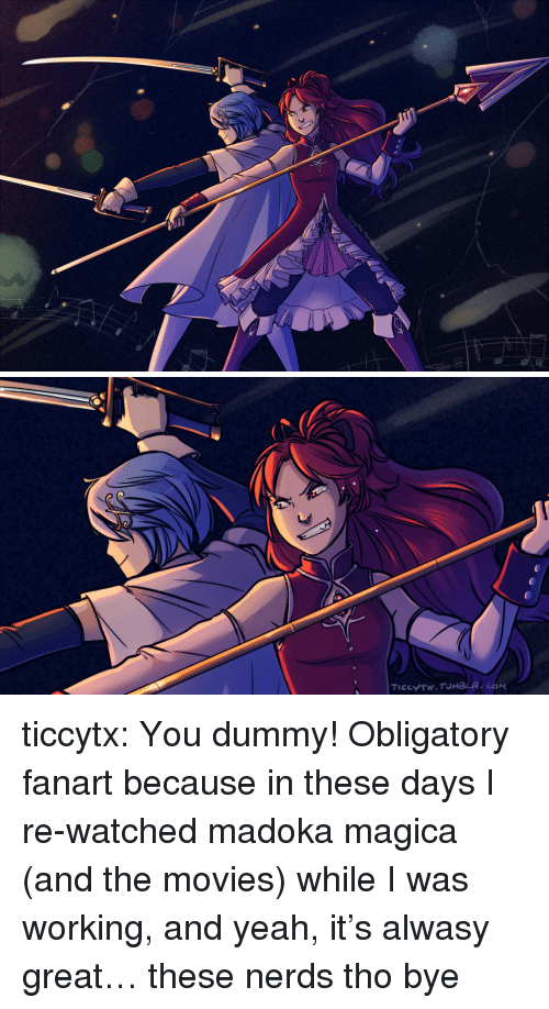 obligatory: ticcytx:  You dummy!  Obligatory fanart because in these days I re-watched madoka magica (and the movies) while I was working, and yeah, it's alwasy great… these nerds tho bye