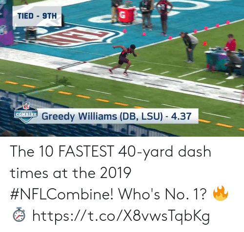 lsu: TIED 9TH  NFL  Greedy Williams (DB, LSU) - 4.37  | COMBINE The 10 FASTEST 40-yard dash times at the 2019 #NFLCombine!  Who's No. 1?  🔥⏱ https://t.co/X8vwsTqbKg