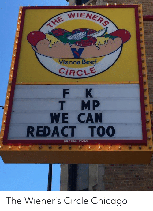 Beef, Chicago, and Best: TIENER  Vienna Beef  CIRCLE  T MP  WE CAN  REDACT TOO  BEST NEON CHICAGO The Wiener's Circle Chicago