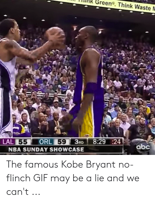 Kobe Bryant Memes: . TIIHR Green. Think Waste  3RD 8:29 :24  ORL  NBA SUNDAY SHOWCASE  55  LAL  abc The famous Kobe Bryant no-flinch GIF may be a lie and we can't ...