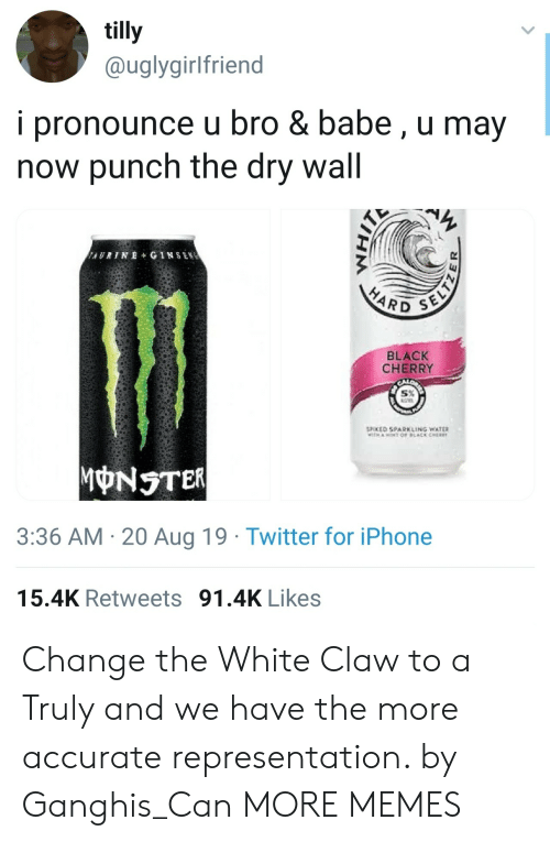 aot: tilly  @uglygirlfriend  i pronounce u bro & babe, u may  now punch the dry wall  AURINE+ GINSEN  SELTZ  HARD  BLACK  CHERRY  SPOKED SPARKLING WATER  TH AOT OF LACK CHER  MONSTER  3:36 AM 20 Aug 19 Twitter for iPhone  15.4K Retweets 91.4K Likes Change the White Claw to a Truly and we have the more accurate representation. by Ganghis_Can MORE MEMES