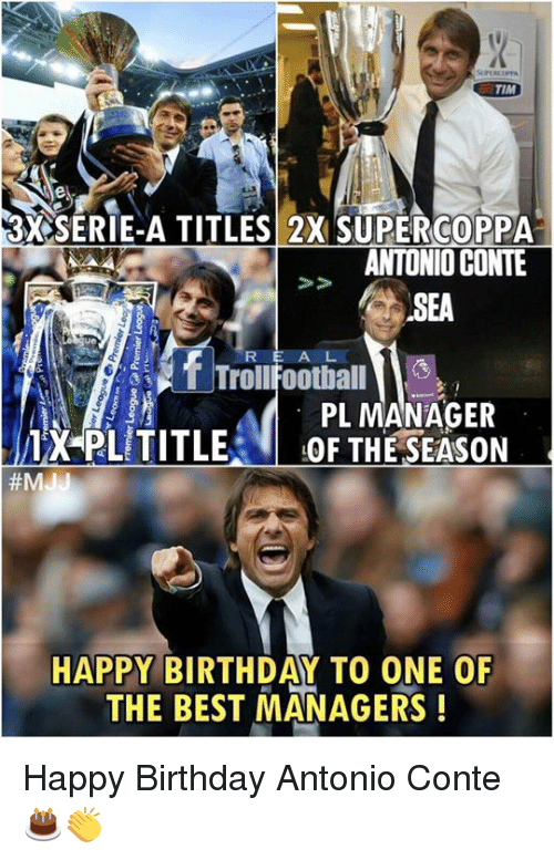 serie a: TIM  3X SERIE-A TITLES 2X SUPERCOPPA  RIE-A TITLES 2X SUPERGO0PPA  ANTONIO CONTE  SEA  A L  |灴|Trol!Football  PL MANAGER  AXPLiTITLES- OFTHESEASON  #M  HAPPY BIRTHDAY TO ONE OF  THE BEST MANAGERS! Happy Birthday Antonio Conte 🎂👏