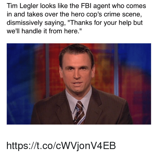 """Criming: Tim Legler looks like the FBl agent who comes  in and takes over the hero cop's crime scene  dismissively saying, """"Thanks for your help but  we'll handle it from here."""" https://t.co/cWVjonV4EB"""