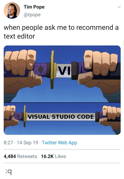 visual: Tim Pope  @tpope  when people ask me to recommend a  text editor  VI  VISUAL STUDIO CODE  8:27 · 14 Sep 19 · Twitter Web App  4,484 Retweets 16.2K Likes :q