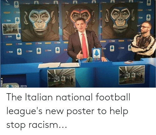 serie a: TIM  TILL  TIM  TIL  TIM  TIM  TIM  TIM  TIM  TIM  77TIM  IXAN  21TIM  TIM  TIM  TITIM  EXLURE  EXISAM  7ITIM  TIM  TITIM  TIM  TIM  SERIE A  16 Dec 2019  SERIE A The Italian national football league's new poster to help stop racism...