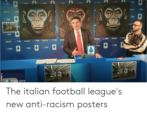 serie a: TIM  TILL  TIM  TIL  TIM  TIM  TIM  TIM  TIM  TIM  77TIM  IXAN  21TIM  TIM  TIM  TITIM  EXLURE  EXISAM  7ITIM  TIM  TITIM  TIM  TIM  SERIE A  16 Dec 2019  SERIE A The italian football league's new anti-racism posters