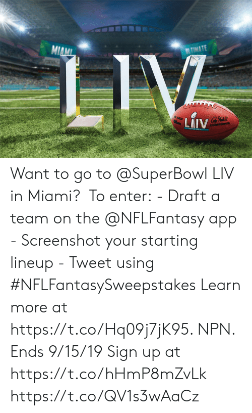 Memes, Superbowl, and 🤖: TIMATE  MIAMI  LIV  E BUKE  thon  LAIV  COMMISSIONER Want to go to @SuperBowl LIV in Miami?   To enter: - Draft a team on the @NFLFantasy app - Screenshot your starting lineup - Tweet using #NFLFantasySweepstakes  Learn more at https://t.co/Hq09j7jK95. NPN. Ends 9/15/19 Sign up at https://t.co/hHmP8mZvLk https://t.co/QV1s3wAaCz