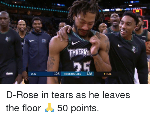 Rose, Jazz, and Timberwolves: TİMBERWO  JAZZ  125 TIMBERWOLVES 128  FINAL D-Rose in tears as he leaves the floor 🙏  50 points.